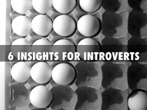 6 INSIGHTS FOR INTROVERTS