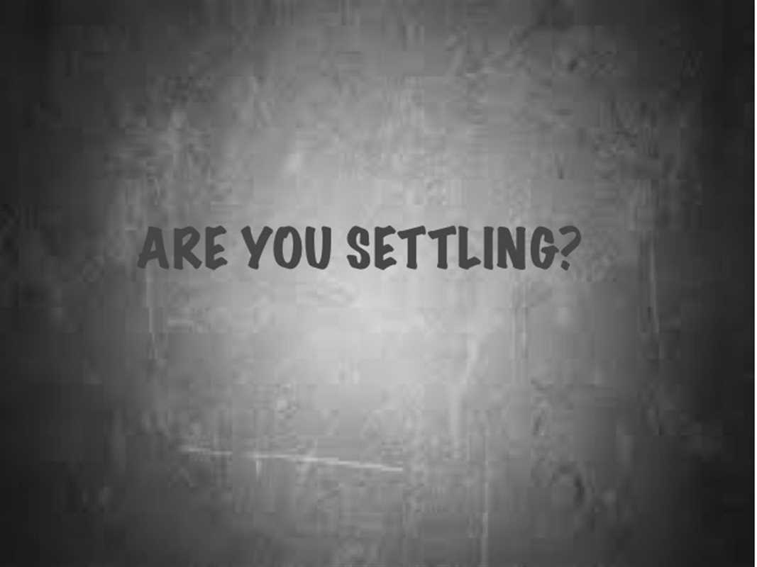 ARE YOU SETTLING?